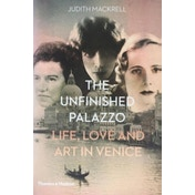 The Unfinished Palazzo: Life, Love and Art in Venice by Judith Mackrell (Hardback, 2017)