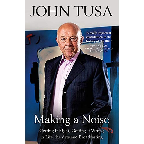 Making a Noise Getting It Right, Getting It Wrong in Life, Arts and Broadcasting Paperback / softback 2019