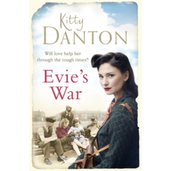 Evie's War : A charming and captivating wartime saga