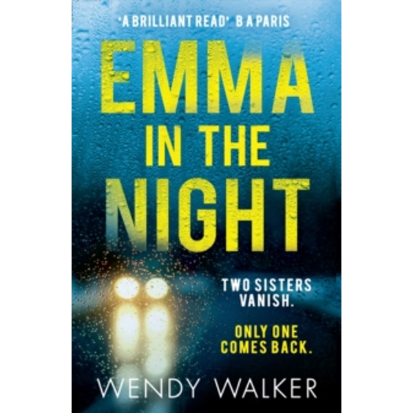 Emma in the Night : The Bestselling New Gripping Thriller from the Author of All is Not Forgotten
