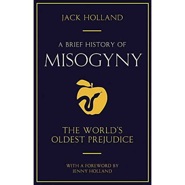 A Brief History of Misogyny: the World's Oldest Prejudice by Jack Holland (Paperback, 2006)