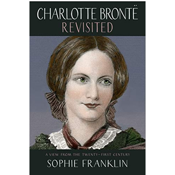 Charlotte Bronte Revisited A view from the 21st century Paperback / softback 2018