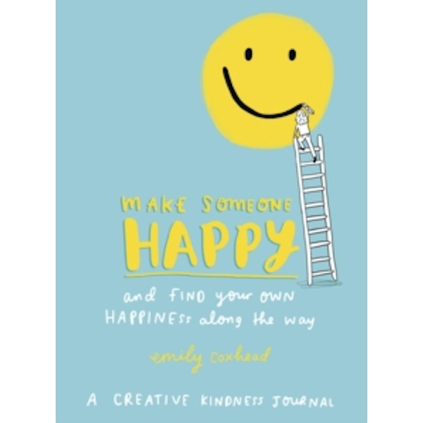 Make Someone Happy and Find Your Own Happiness Along the Way : A Creative Kindness Journal