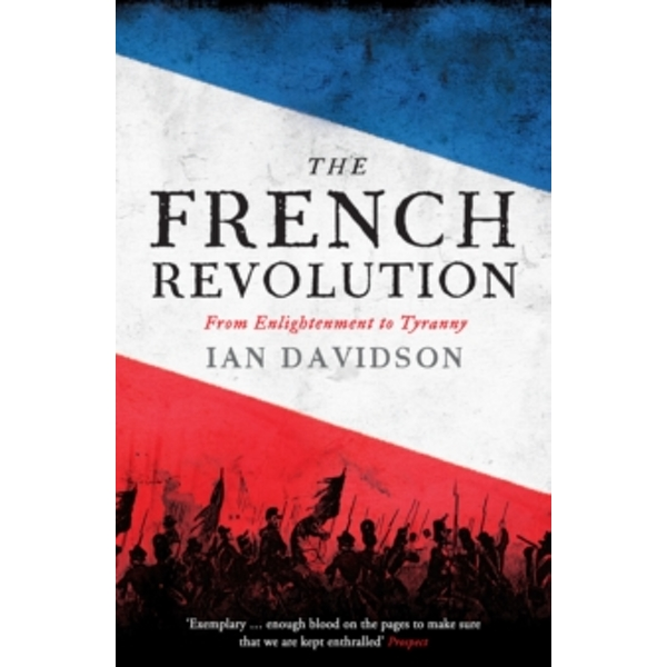 The French Revolution: From Enlightenment to Tyranny by Ian Davidson (Paperback, 2017)