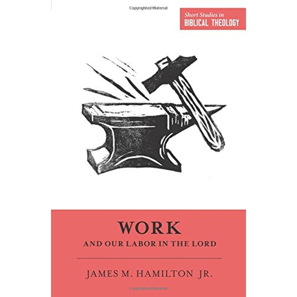 Work and Our Labor in the Lord by James M. Hamilton (Paperback, 2017)