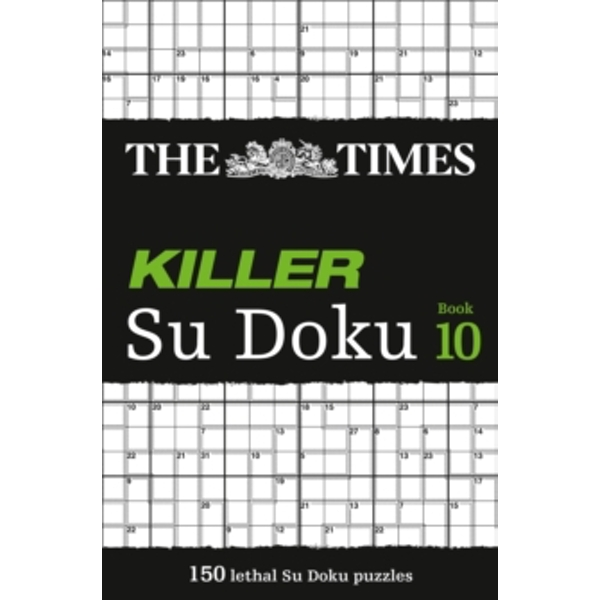 The Times Killer Su Doku Book 10 : 150 Lethal Su Doku Puzzles