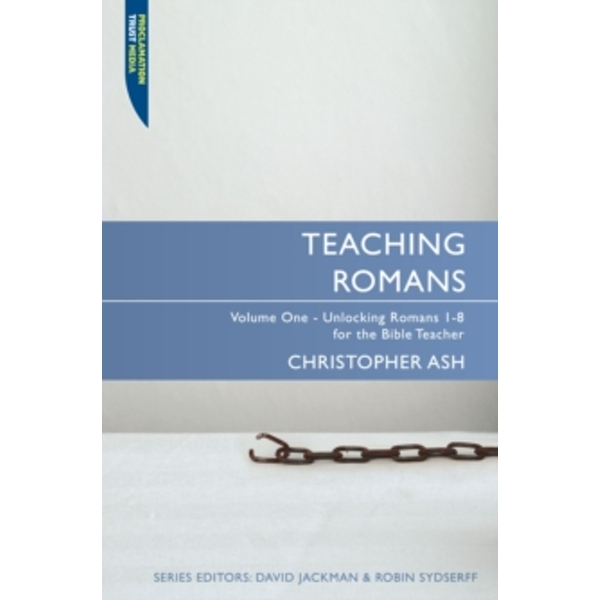 Teaching Romans : Volume 1: Unlocking Romans 1-8 for the Bible Teacher