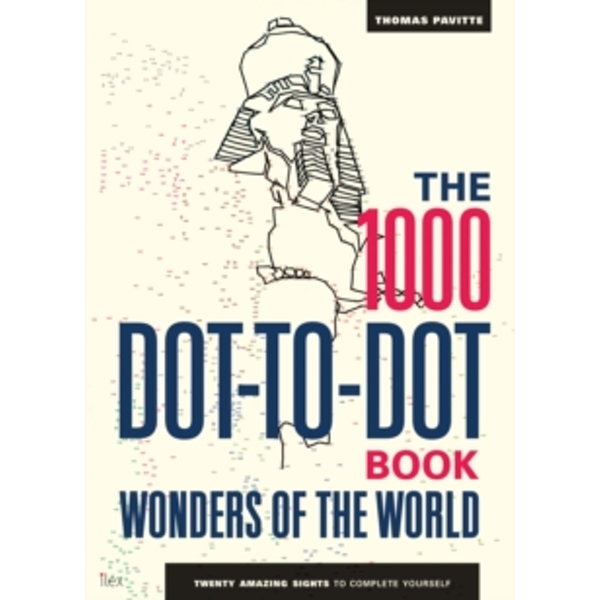 The 1000 Dot-to-Dot Book: Wonders of the World : Twenty amazing sights to complete yourself