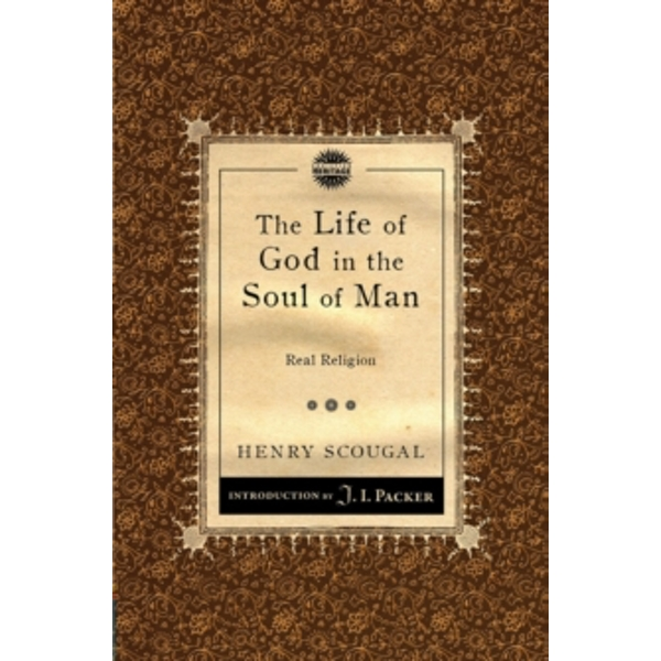 The Life of God in the Soul of Man: Real Religion by Henry Scougal (Paperback, 2012)