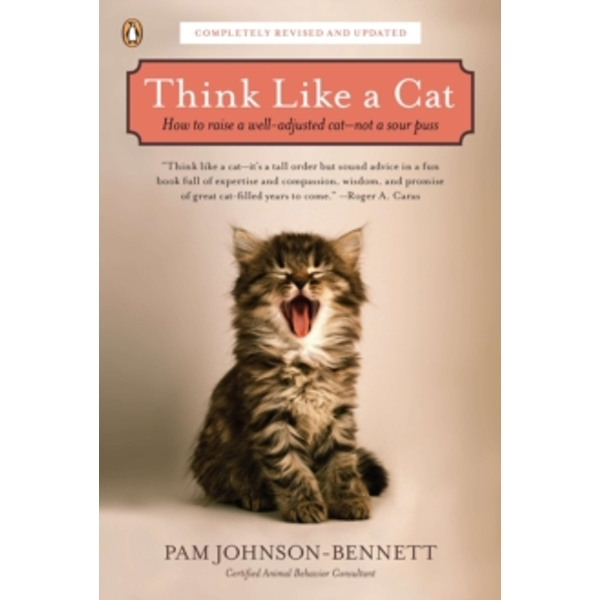 Think Like a Cat : How to Raise a Well-Adjusted Cat--Not a Sour Puss