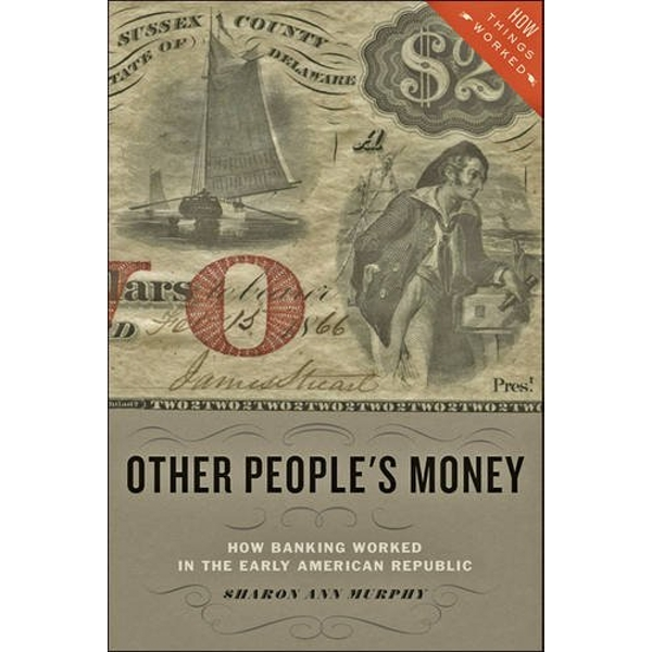 Other People's Money: How Banking Worked in the Early American Republic by Sharon Ann Murphy (Paperback, 2017)