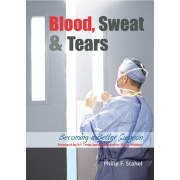 Blood, Sweat & Tears : Becoming a Better Surgeon