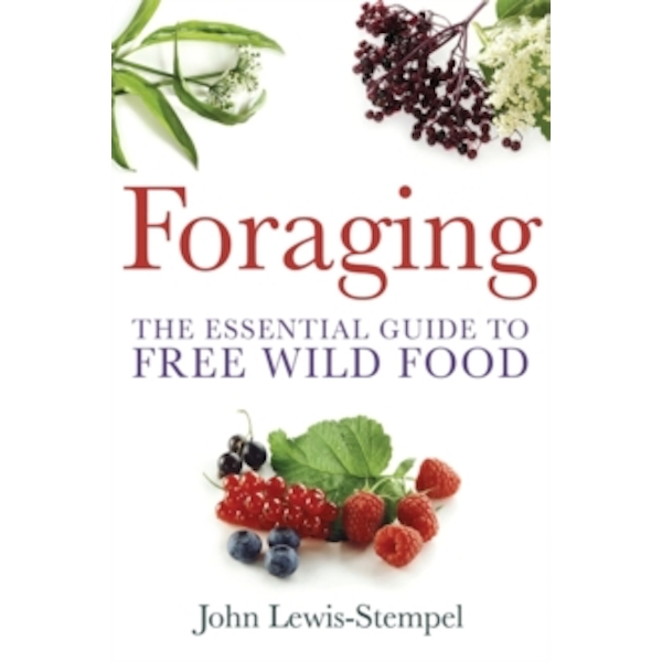 Foraging : A practical guide to finding and preparing free wild food