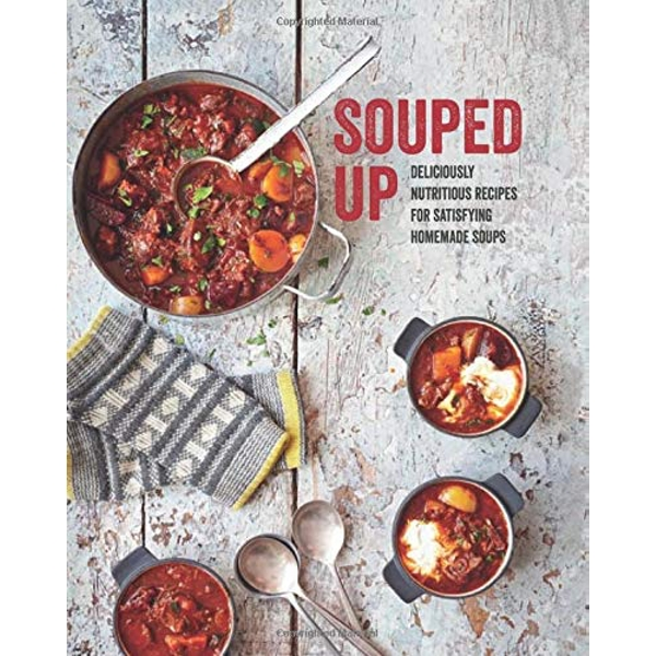 Souped Up Deliciously Nutritious Recipes for Satisfying Homemade Soups Hardback 2018