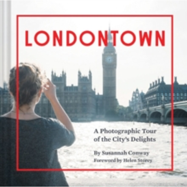 Londontown : A Photographic Tour of the City's Delights