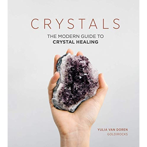 Crystals: The Modern Guide to Crystal Healing by Yulia Van Doren (Hardback, 2017)
