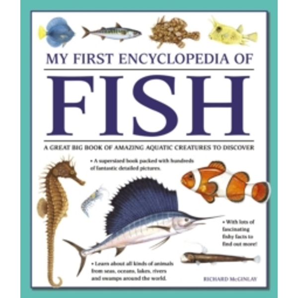 My First Encyclopedia of Fish: A Great Big Book of Amazing Aquatic Creatures to Discover by Richard McGinlay (Paperback, 2017)