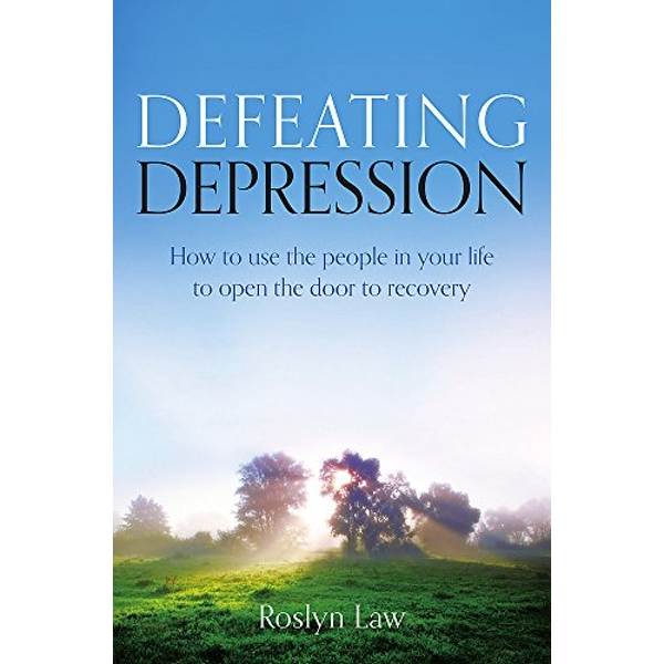 Defeating Depression: How to Use the People in Your Life to Open the Door to Recovery by Roslyn Law (Paperback, 2013)