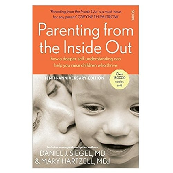 Parenting from the Inside Out: how a deeper self-understanding can help you raise children who thrive by Daniel J. Siegel, Mary Hartzell (Paperback, 2014)