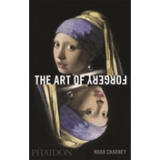 The Art of Forgery : The Minds, Motives and Methods of Master Forgers
