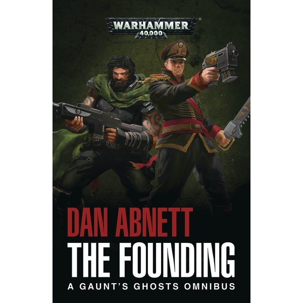 Warhammer 40,000 The Founding: A Gaunt's Ghosts Omnibus Paperback – 14 Dec 2017