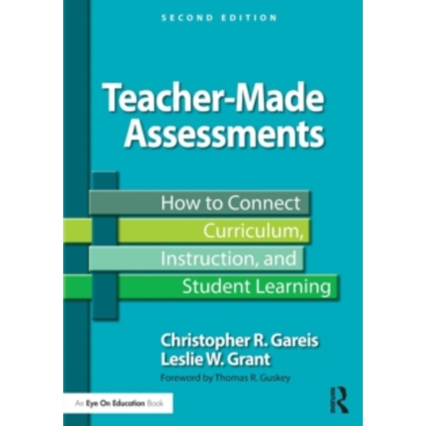 Teacher-Made Assessments : How to Connect Curriculum, Instruction, and Student Learning