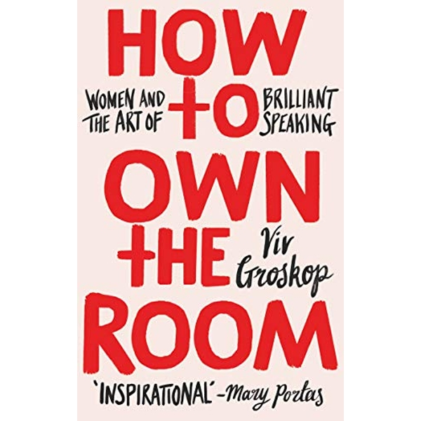 How to Own the Room Women and the Art of Brilliant Speaking Hardback 2018