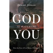 God Is Watching You : How the Fear of God Makes Us Human