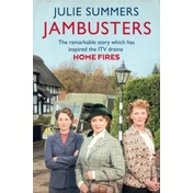 Jambusters : The Remarkable Story Which Has Inspired the ITV Drama Home Fires