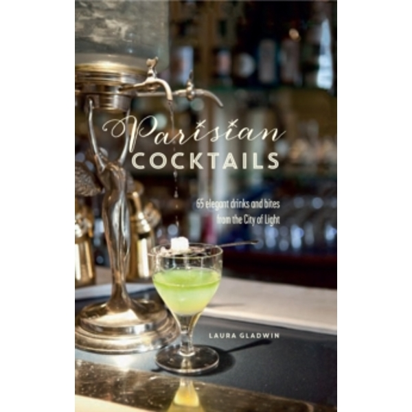 Parisian Cocktails : 65 Elegant Drinks and Bites from the City of Light