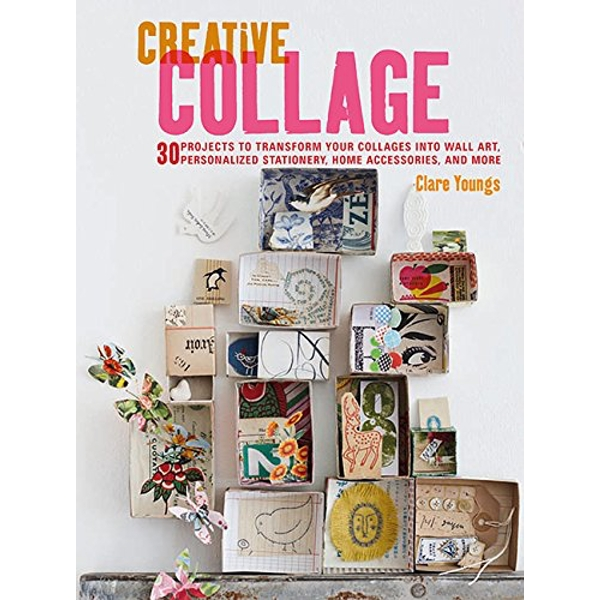Creative Collage: 30 Projects to Transform Your Collages into Wall Art, Personalized Stationery, Home Accessories, and More by Clare Youngs (Paperback, 2017)
