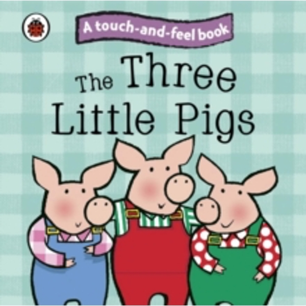 The Three Little Pigs: Ladybird Touch and Feel Fairy Tales by Penguin Books Ltd (Board book, 2010)