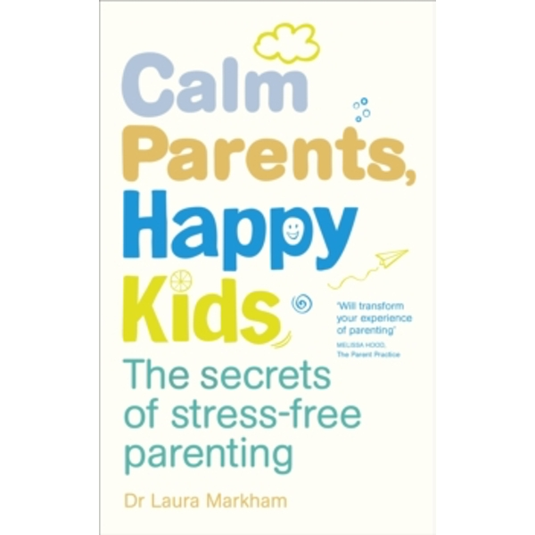 Calm Parents, Happy Kids : The Secrets of Stress-free Parenting