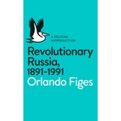 Revolutionary Russia, 1891-1991: A Pelican Introduction by Orlando Figes (Paperback, 2014)