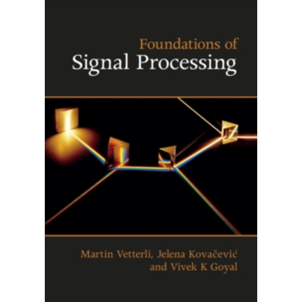 Foundations of Signal Processing by Vivek K. Goyal, Jelena Kovacevic, Martin Vetterli (Hardback, 2014)