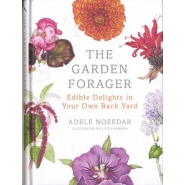 The Garden Forager : Edible Delights in your Own Back Yard