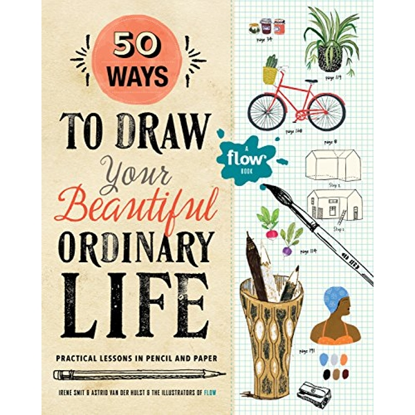 50 Ways To Draw Your Beautiful, Ordinary Life Practical Lessons in Pencil and Paper Paperback / softback 2018