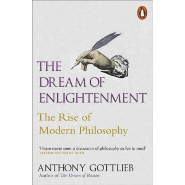 The Dream of Enlightenment: The Rise of Modern Philosophy by Anthony Gottlieb (Paperback, 2017)