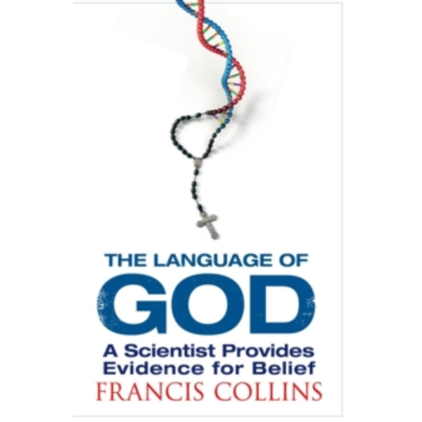 The Language of God : A Scientist Presents Evidence for Belief