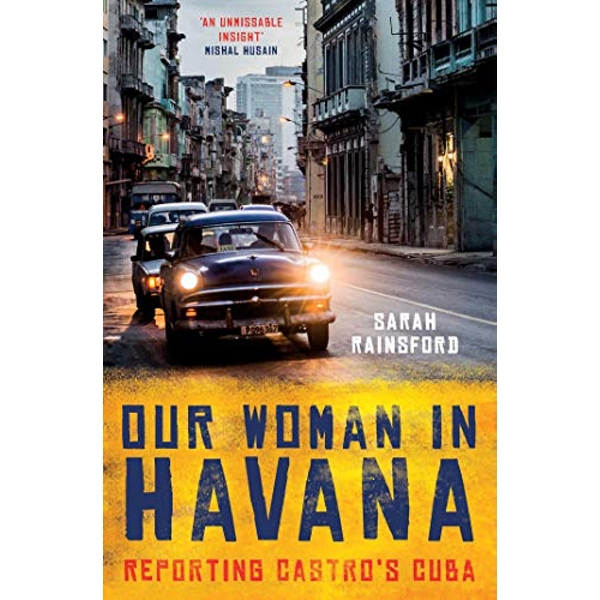 Our Woman in Havana Reporting Castro's Cuba Hardback 2018