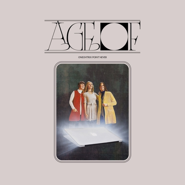 Oneohtrix Point Never - Age Of Vinyl