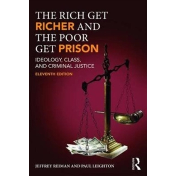 The Rich Get Richer and the Poor Get Prison : Ideology, Class, and Criminal Justice