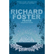 Prayer: Finding the Heart's True Home by Richard Foster (Paperback, 2008)