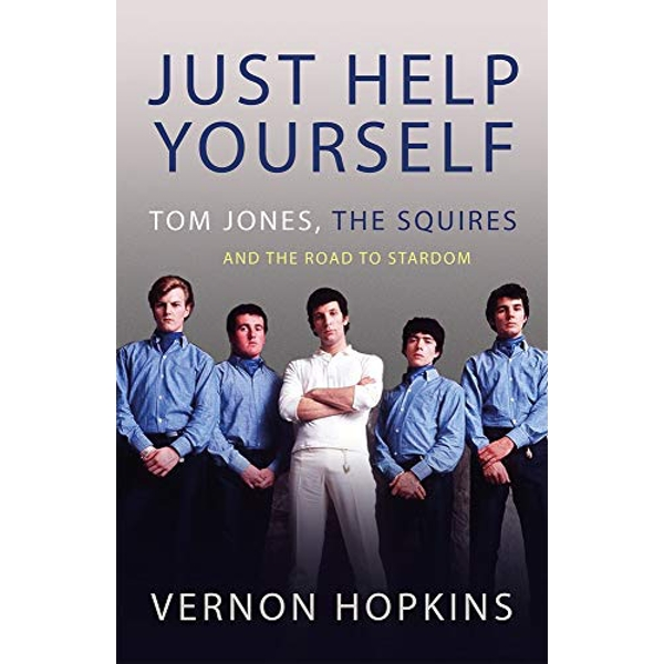 Just Help Yourself Tom Jones, The Squires and the Road to Stardom Paperback / softback 2018