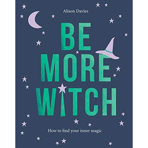 Be More Witch How to Find Your Inner Magic Hardback 2019