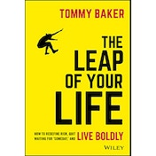 The Leap of Your Life: How to Redefine Risk, Quit Waiting For 'Someday,' and Live Boldly by Tommy Baker (Hardcover, 2019)