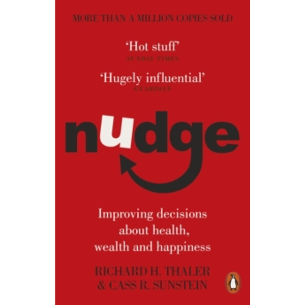 Nudge: Improving Decisions About Health, Wealth and Happiness by Richard H. Thaler, Cass R. Sunstein (Paperback, 2009)