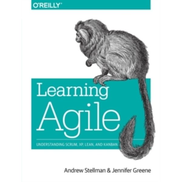 Learning Agile: Understanding Scrum, XP, Lean, and Kanban by Andrew Stellman, Jennifer Greene (Paperback, 2014)