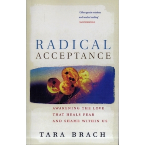 Radical Acceptance : Awakening the Love that Heals Fear and Shame