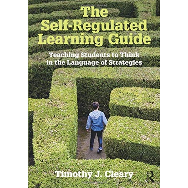The Self-Regulated Learning Guide Teaching Students to Think in the Language of Strategies Paperback / softback 2018